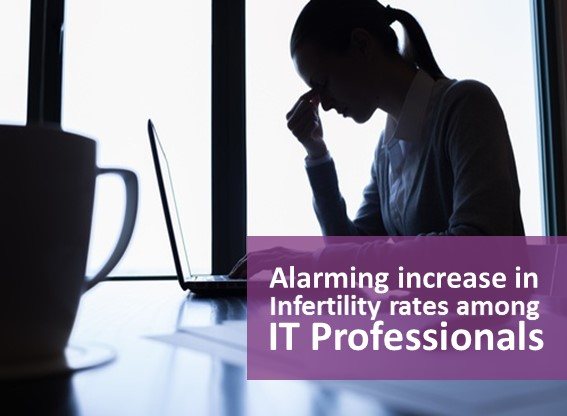 Alarming increase in Infertility rates among IT Professionals